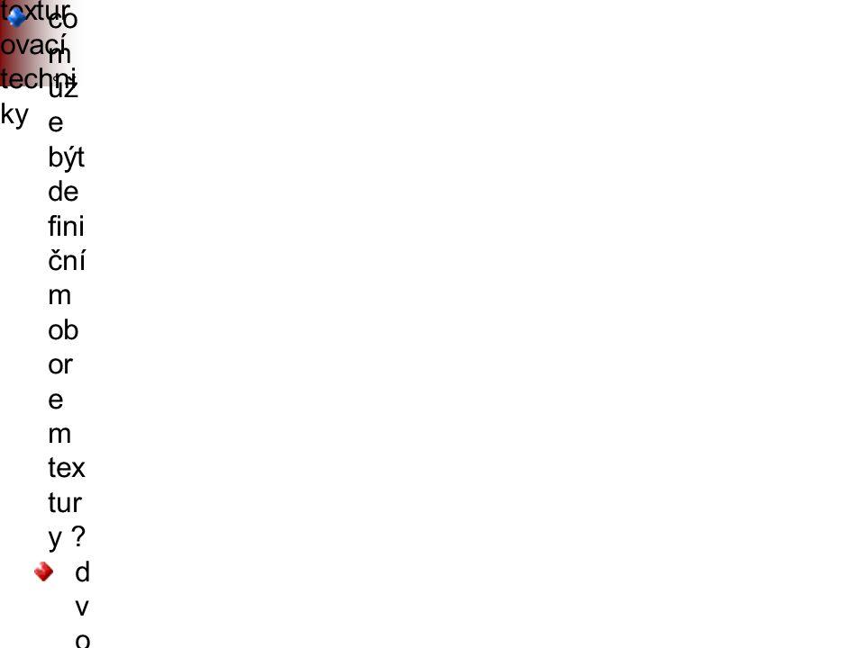 Další textur ovací techni ky co m ůž e být de fini ční m ob or e m tex tur y ? d v o j r o z m ě r n é s o u ř a d n i c e n a p o v r c h u t ě l e s