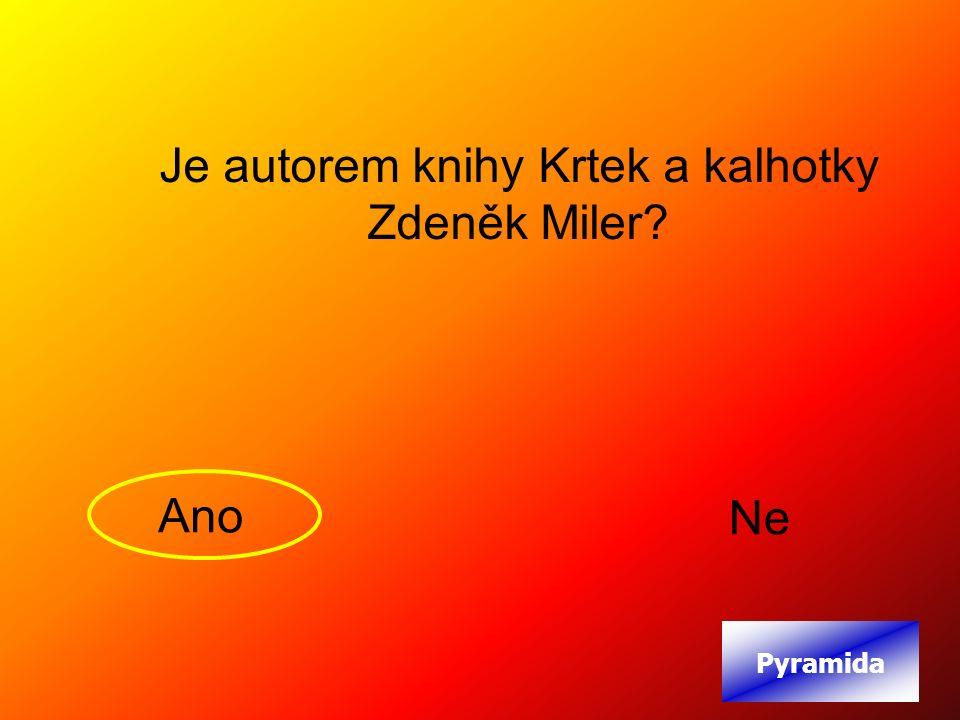 Je autorem knihy Krtek a kalhotky Zdeněk Miler Ano Ne Pyramida