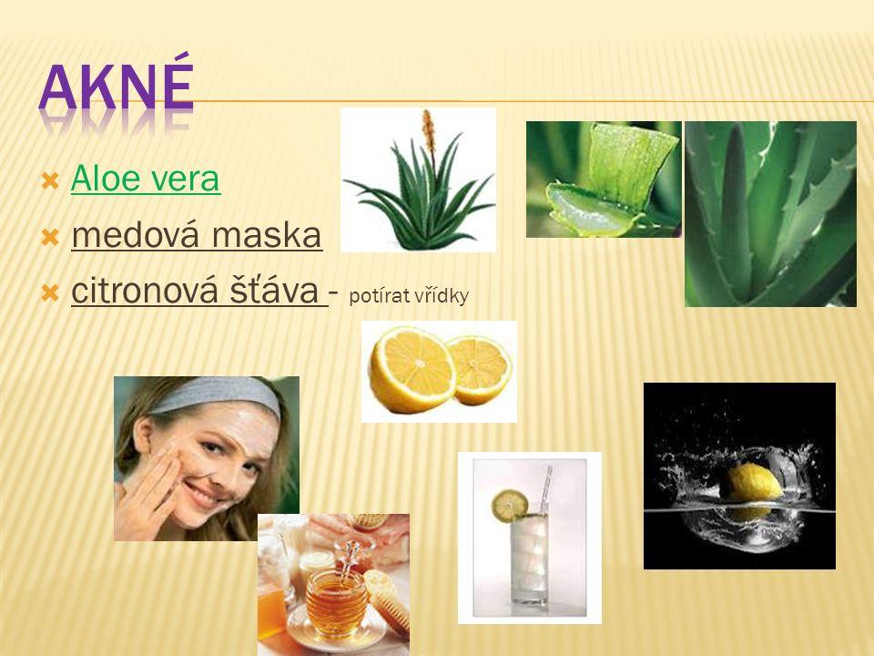  Aloe vera  medová maska  citronová šťáva - potírat vřídky