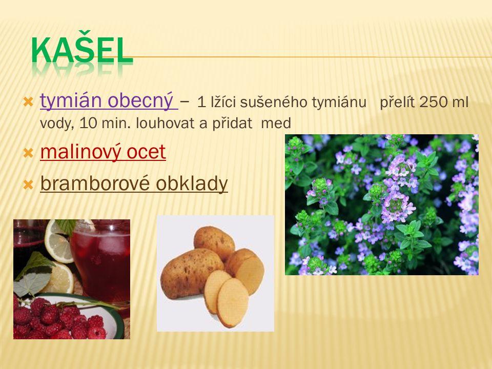  tymián obecný – 1 lžíci sušeného tymiánu přelít 250 ml vody, 10 min. louhovat a přidat med  malinový ocet  bramborové obklady