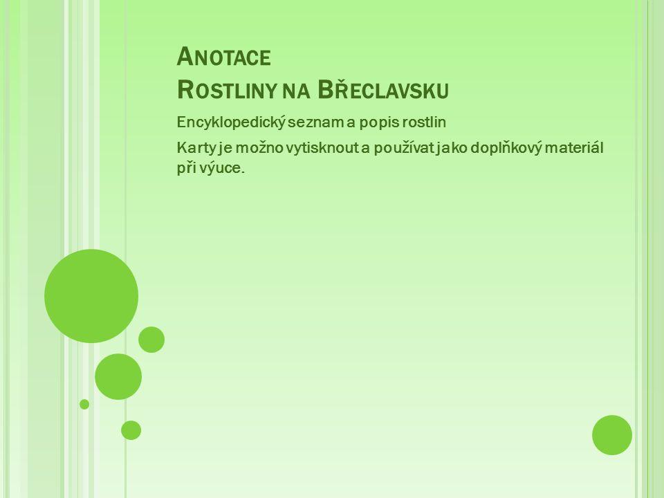 A NOTACE R OSTLINY NA B ŘECLAVSKU Encyklopedický seznam a popis rostlin Karty je možno vytisknout a používat jako doplňkový materiál při výuce.