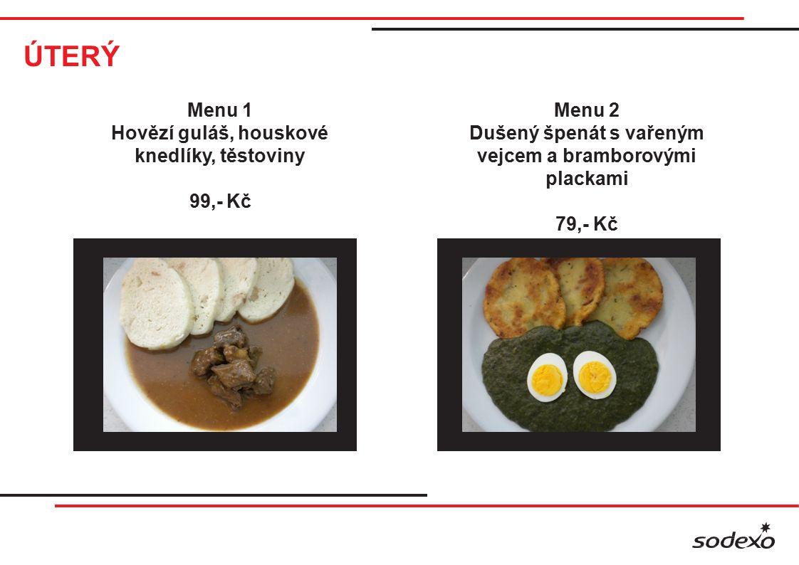 ÚTERÝ Menu 1 Hovězí guláš, houskové knedlíky, těstoviny 99,- Kč Menu 2 Dušený špenát s vařeným vejcem a bramborovými plackami 79,- Kč