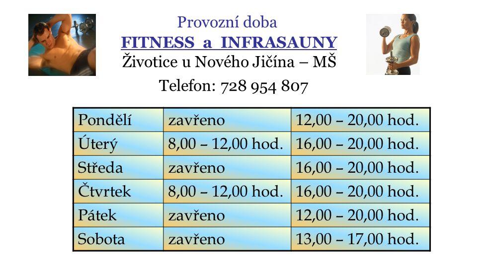 Provozní doba FITNESS a INFRASAUNY Životice u Nového Jičína – MŠ Telefon: 728 954 807 Pondělízavřeno12,00 – 20,00 hod.