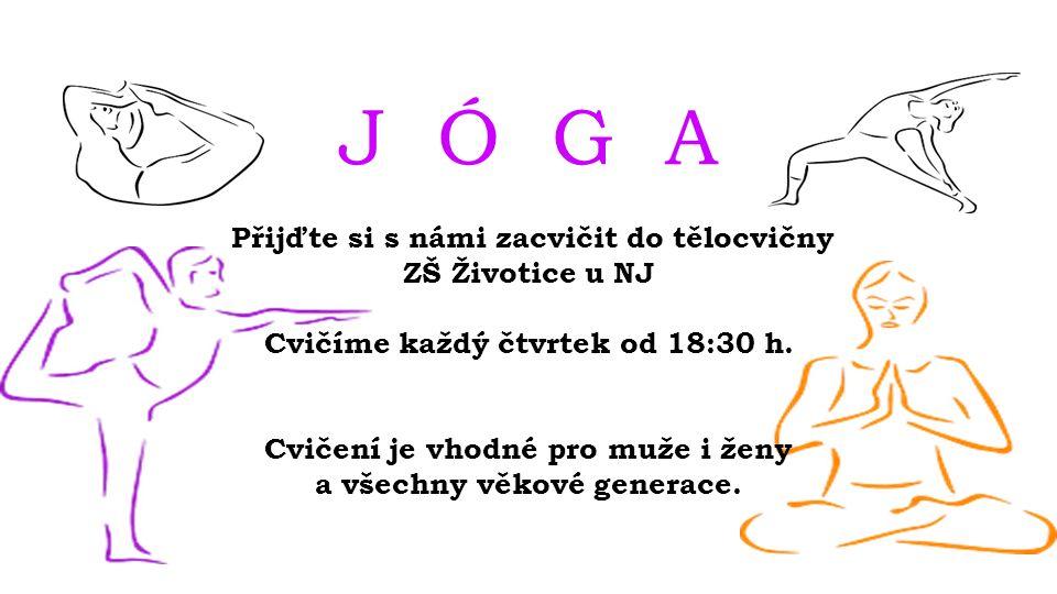 J Ó G A Přijďte si s námi zacvičit do tělocvičny ZŠ Životice u NJ Cvičíme každý čtvrtek od 18:30 h. Cvičení je vhodné pro muže i ženy a všechny věkové