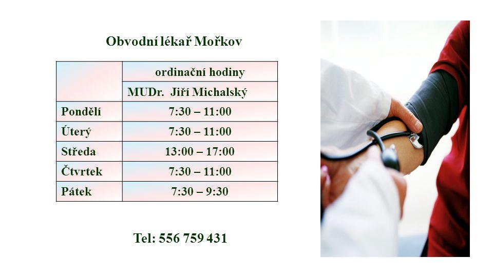Obvodní lékař Mořkov Tel: 556 759 431 ordinační hodiny MUDr. Jiří Michalský Pondělí7:30 – 11:00 Úterý7:30 – 11:00 Středa13:00 – 17:00 Čtvrtek7:30 – 11