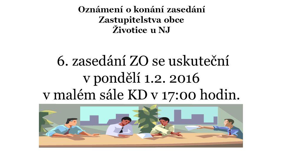Oznámení o konání zasedání Zastupitelstva obce Životice u NJ 6. zasedání ZO se uskuteční v pondělí 1.2. 2016 v malém sále KD v 17:00 hodin.
