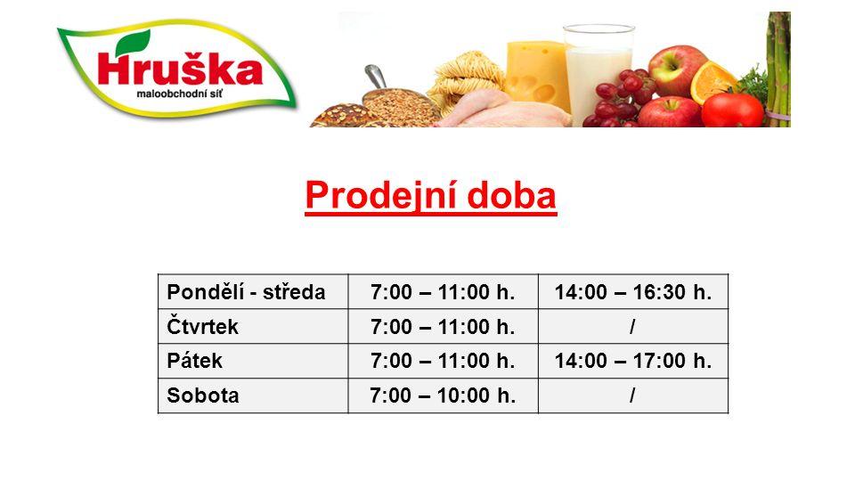 Prodejní doba Pondělí - středa7:00 – 11:00 h.14:00 – 16:30 h. Čtvrtek7:00 – 11:00 h./ Pátek7:00 – 11:00 h.14:00 – 17:00 h. Sobota7:00 – 10:00 h./