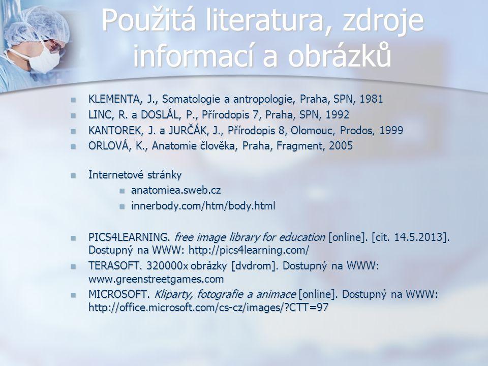 Použitá literatura, zdroje informací a obrázků KLEMENTA, J., Somatologie a antropologie, Praha, SPN, 1981 KLEMENTA, J., Somatologie a antropologie, Praha, SPN, 1981 LINC, R.