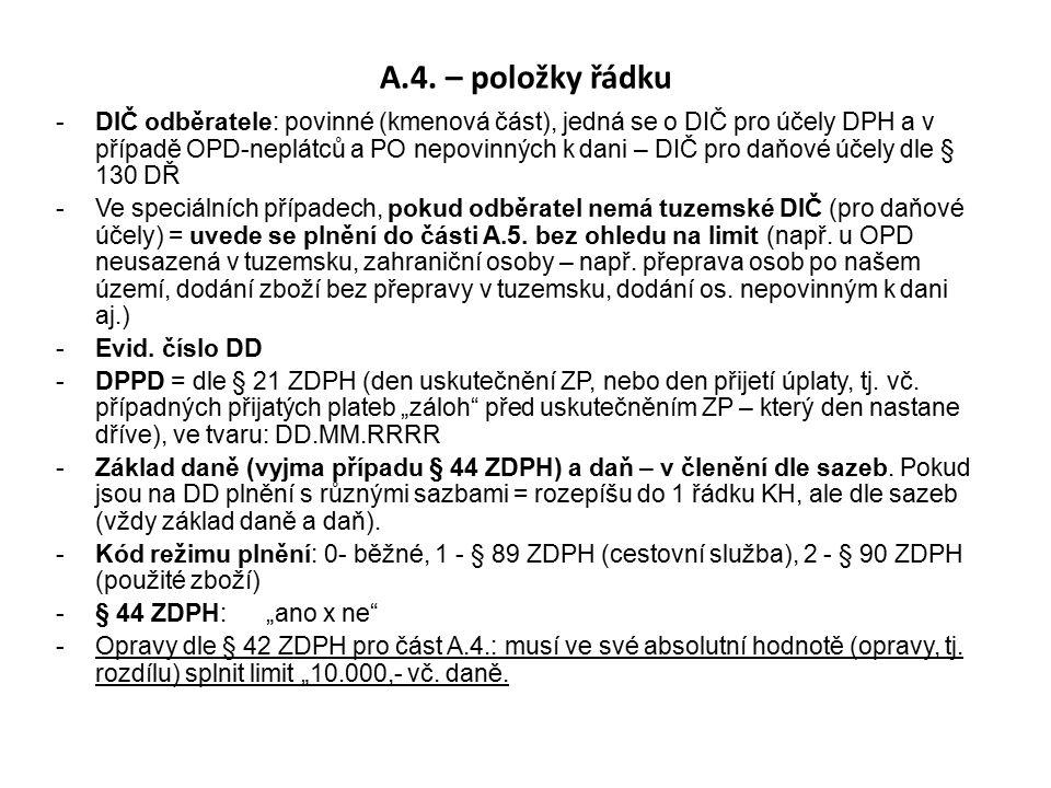 A.4. – položky řádku -DIČ odběratele: povinné (kmenová část), jedná se o DIČ pro účely DPH a v případě OPD-neplátců a PO nepovinných k dani – DIČ pro