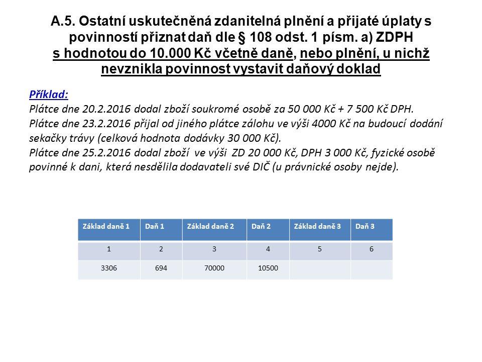 A.5. Ostatní uskutečněná zdanitelná plnění a přijaté úplaty s povinností přiznat daň dle § 108 odst. 1 písm. a) ZDPH s hodnotou do 10.000 Kč včetně da