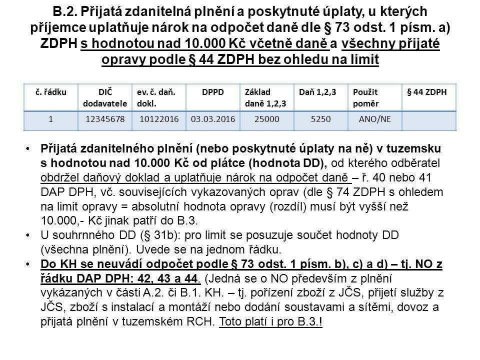 B.2. Přijatá zdanitelná plnění a poskytnuté úplaty, u kterých příjemce uplatňuje nárok na odpočet daně dle § 73 odst. 1 písm. a) ZDPH s hodnotou nad 1