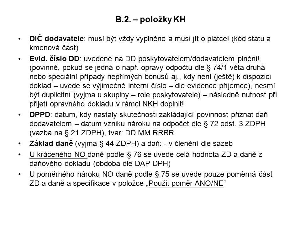 B.2. – položky KH DIČ dodavatele: musí být vždy vyplněno a musí jít o plátce! (kód státu a kmenová část) Evid. číslo DD: uvedené na DD poskytovatelem/