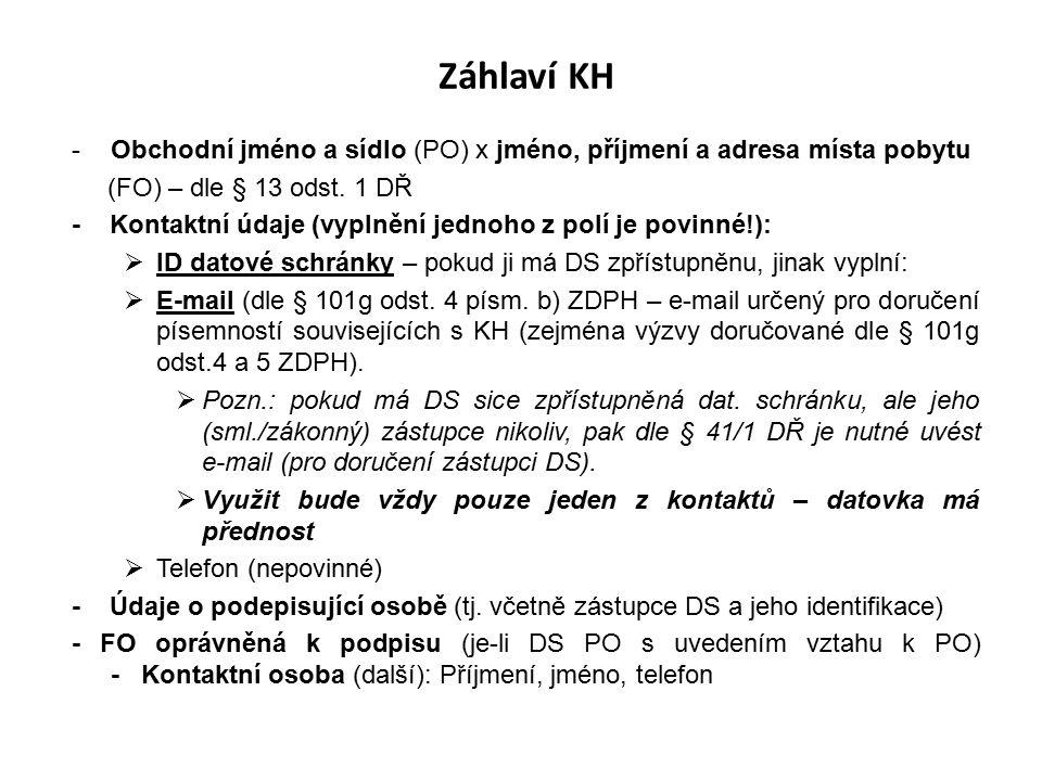 Záhlaví KH -Obchodní jméno a sídlo (PO) x jméno, příjmení a adresa místa pobytu (FO) – dle § 13 odst. 1 DŘ - Kontaktní údaje (vyplnění jednoho z polí