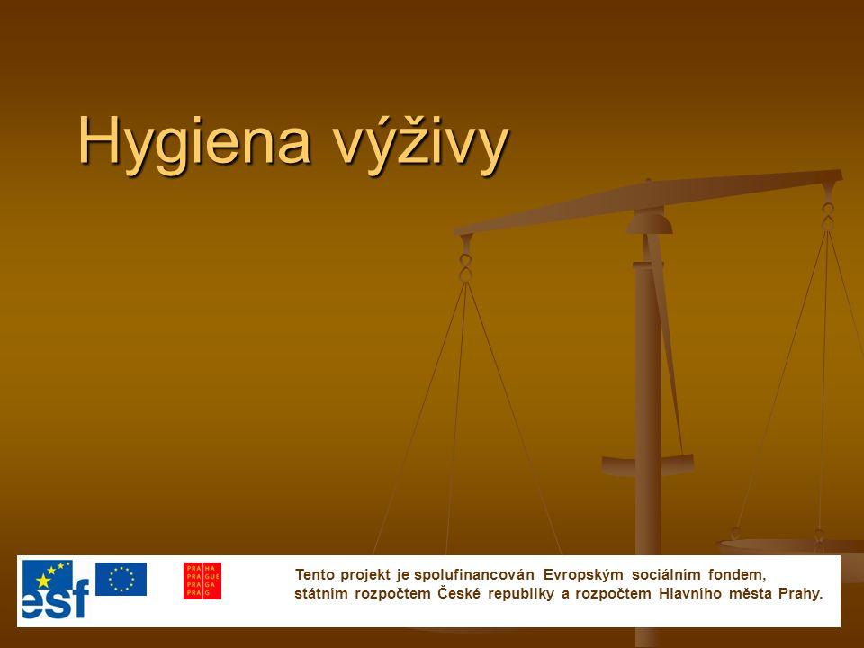 Hygiena výživy Tento projekt je spolufinancován Evropským sociálním fondem, státním rozpočtem České republiky a rozpočtem Hlavního města Prahy.