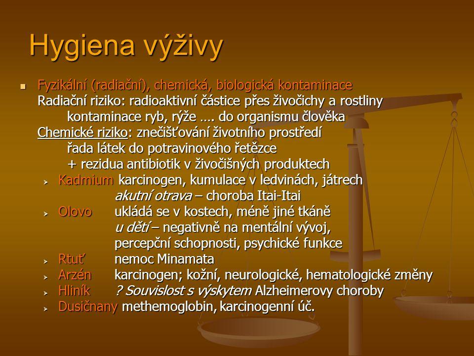 Hygiena výživy Fyzikální (radiační), chemická, biologická kontaminace Fyzikální (radiační), chemická, biologická kontaminace Radiační riziko: radioaktivní částice přes živočichy a rostliny kontaminace ryb, rýže ….