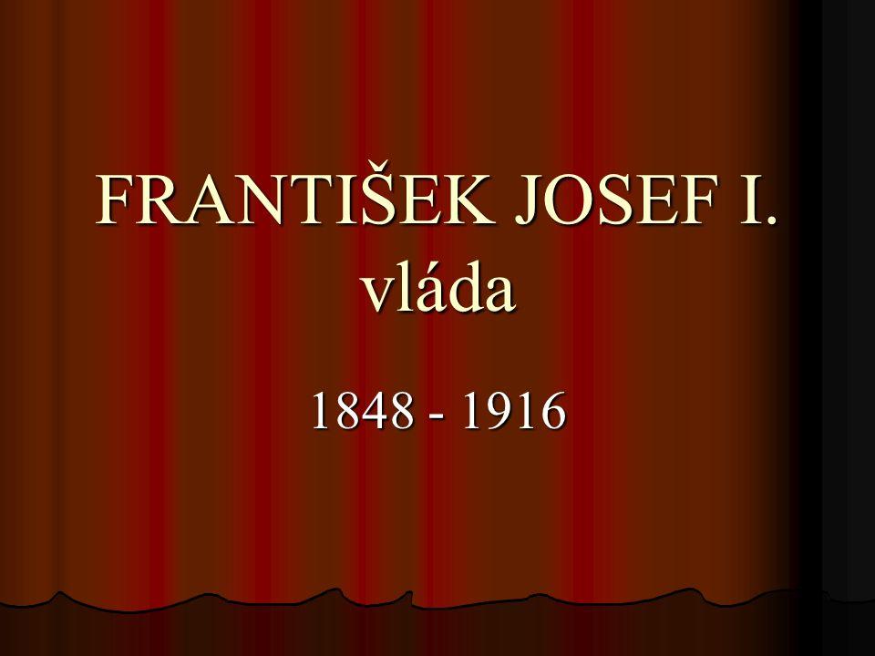 FRANTIŠEK JOSEF I. vláda 1848 - 1916