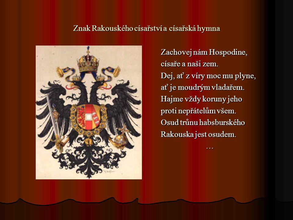 Znak Rakouského císařství a císařská hymna Zachovej nám Hospodine, císaře a naši zem.