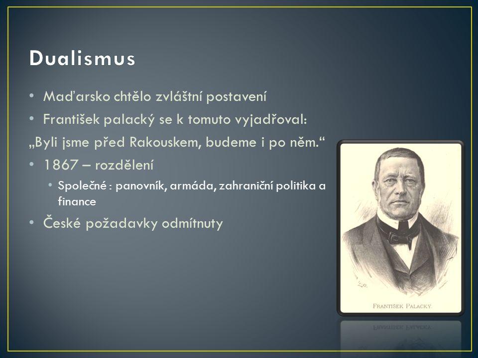 """Maďarsko chtělo zvláštní postavení František palacký se k tomuto vyjadřoval: """"Byli jsme před Rakouskem, budeme i po něm. 1867 – rozdělení Společné : panovník, armáda, zahraniční politika a finance České požadavky odmítnuty"""
