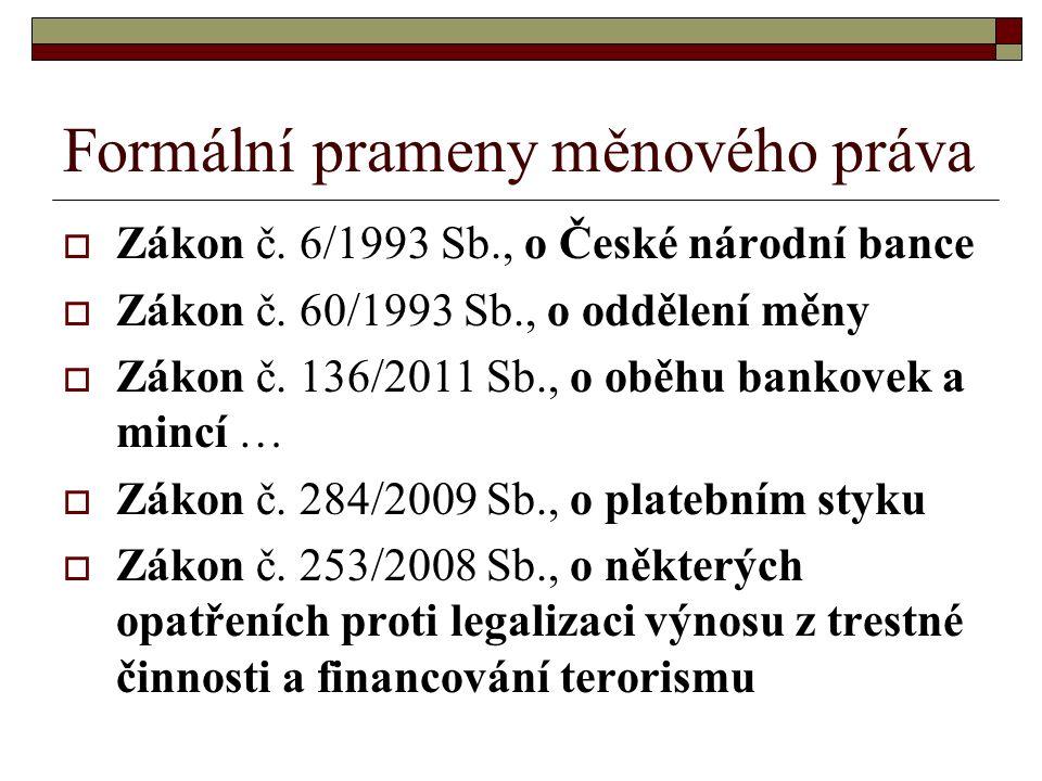 Formální prameny měnového práva  Zákon č.6/1993 Sb., o České národní bance  Zákon č.