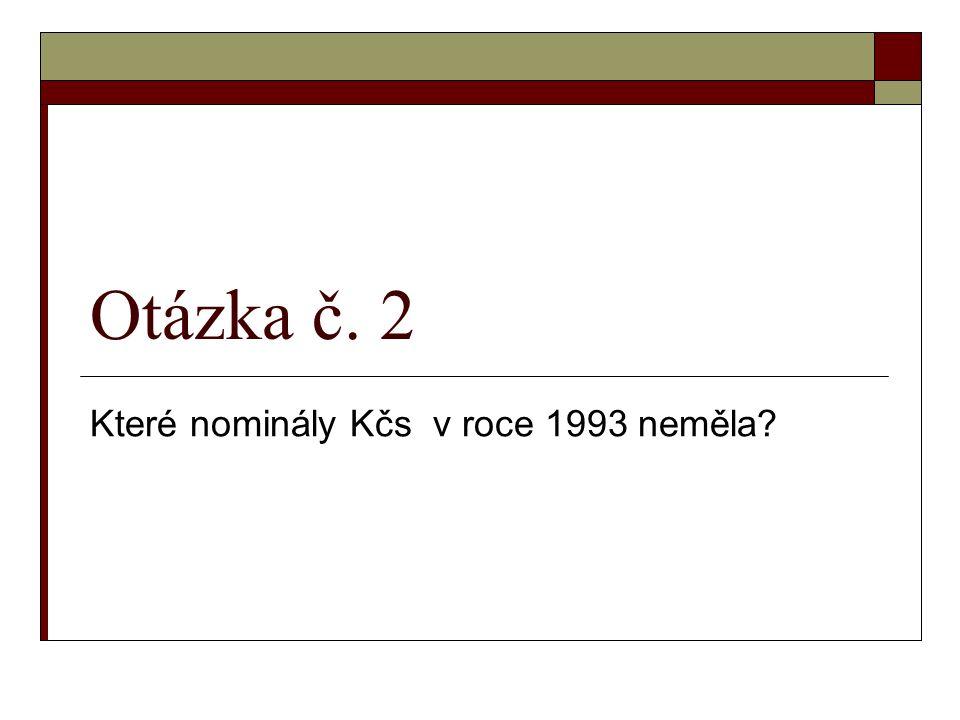Otázka č. 2 Které nominály Kčs v roce 1993 neměla?