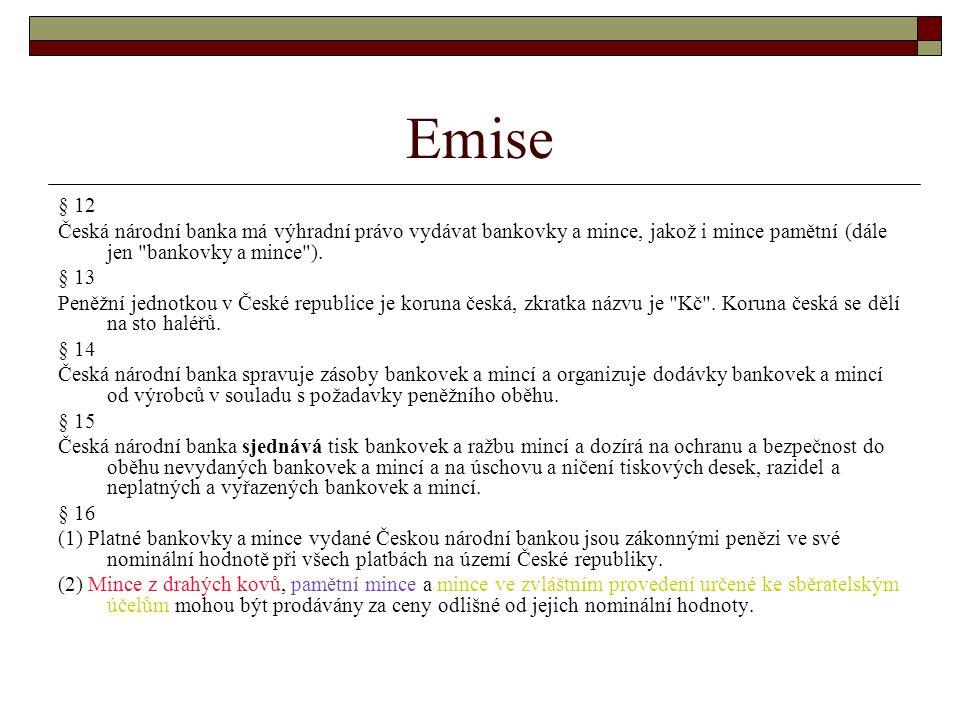 Emise § 12 Česká národní banka má výhradní právo vydávat bankovky a mince, jakož i mince pamětní (dále jen bankovky a mince ).