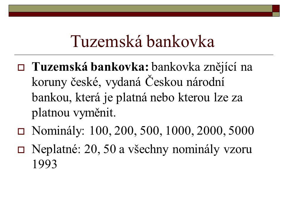 Tuzemská bankovka  Tuzemská bankovka: bankovka znějící na koruny české, vydaná Českou národní bankou, která je platná nebo kterou lze za platnou vyměnit.