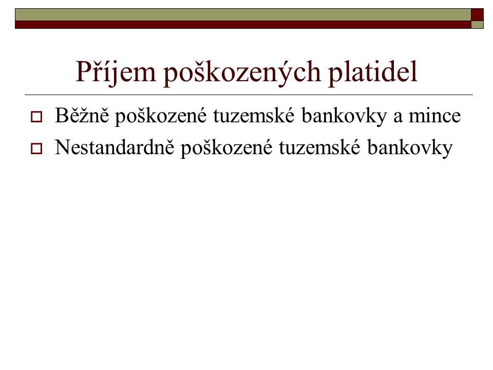 Příjem poškozených platidel  Běžně poškozené tuzemské bankovky a mince  Nestandardně poškozené tuzemské bankovky