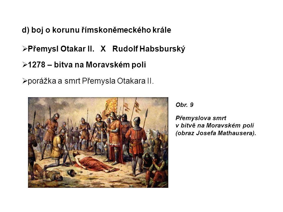 d) boj o korunu římskoněmeckého krále  Přemysl Otakar II.