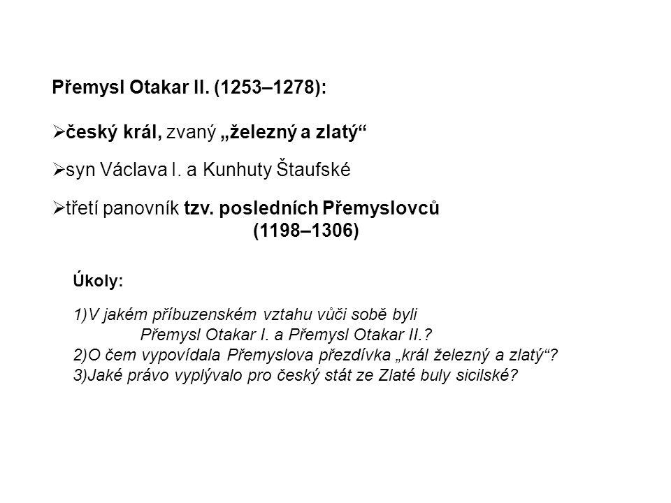 """Přemysl Otakar II. (1253–1278):  český král, zvaný """"železný a zlatý  syn Václava I."""