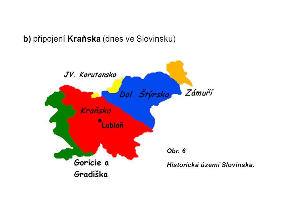 b) připojení Kraňska (dnes ve Slovinsku) Obr. 6 Historická území Slovinska.