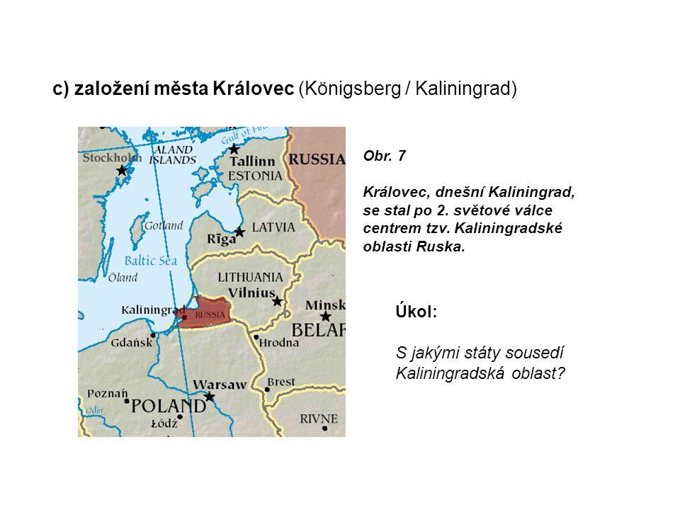 c) založení města Královec (Königsberg / Kaliningrad) Obr.