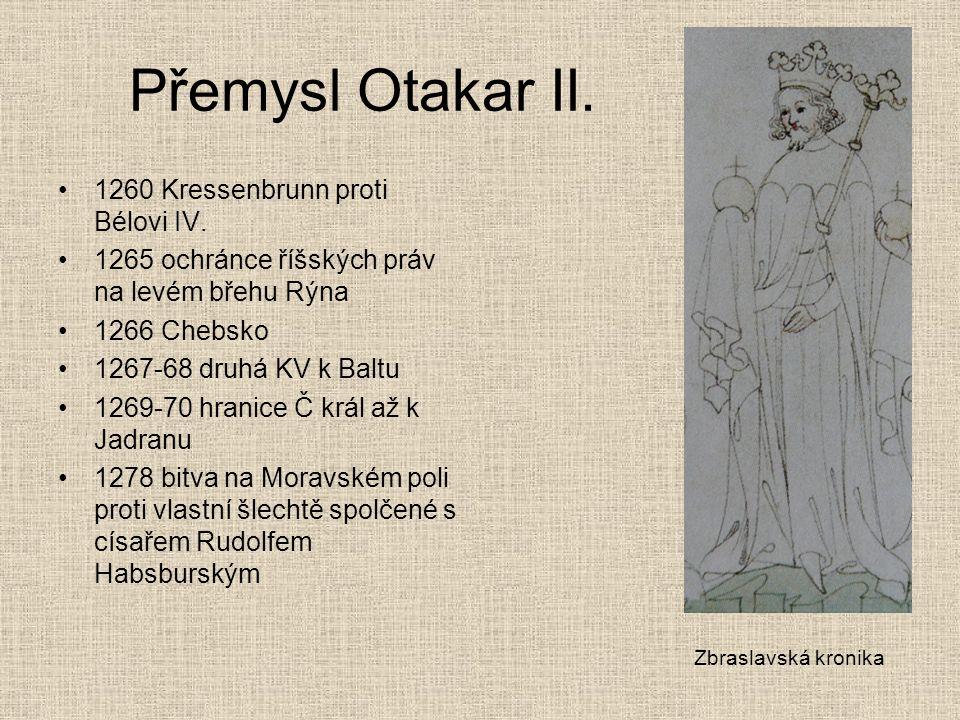 Přemysl Otakar II. 1260 Kressenbrunn proti Bélovi IV. 1265 ochránce říšských práv na levém břehu Rýna 1266 Chebsko 1267-68 druhá KV k Baltu 1269-70 hr
