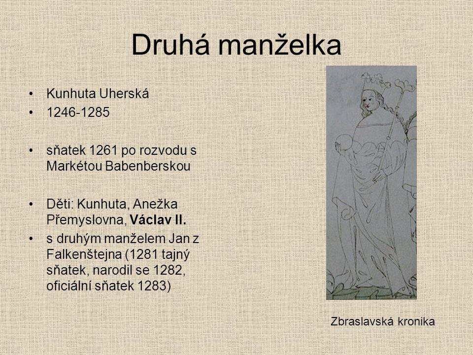 Druhá manželka Kunhuta Uherská 1246-1285 sňatek 1261 po rozvodu s Markétou Babenberskou Děti: Kunhuta, Anežka Přemyslovna, Václav II. s druhým manžele