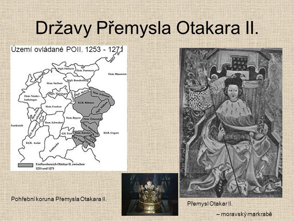 Državy Přemysla Otakara II. Pohřební koruna Přemysla Otakara II. Území ovládané POII. 1253 - 1271 Přemysl Otakar II. – moravský markrabě