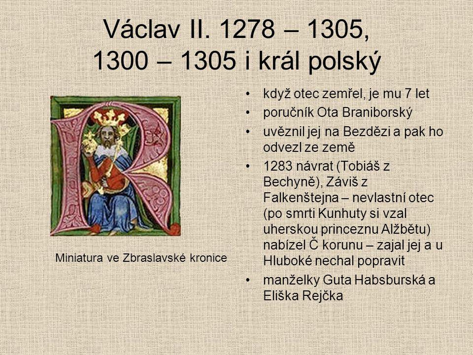 Václav II. 1278 – 1305, 1300 – 1305 i král polský když otec zemřel, je mu 7 let poručník Ota Braniborský uvěznil jej na Bezdězi a pak ho odvezl ze zem