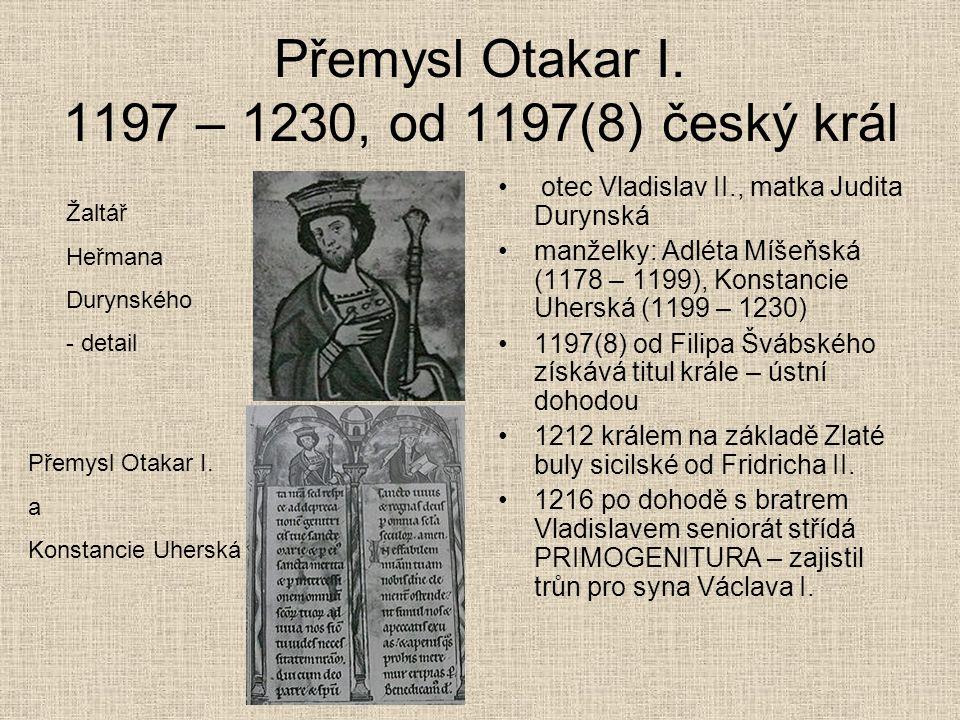 Přemysl Otakar I. 1197 – 1230, od 1197(8) český král otec Vladislav II., matka Judita Durynská manželky: Adléta Míšeňská (1178 – 1199), Konstancie Uhe