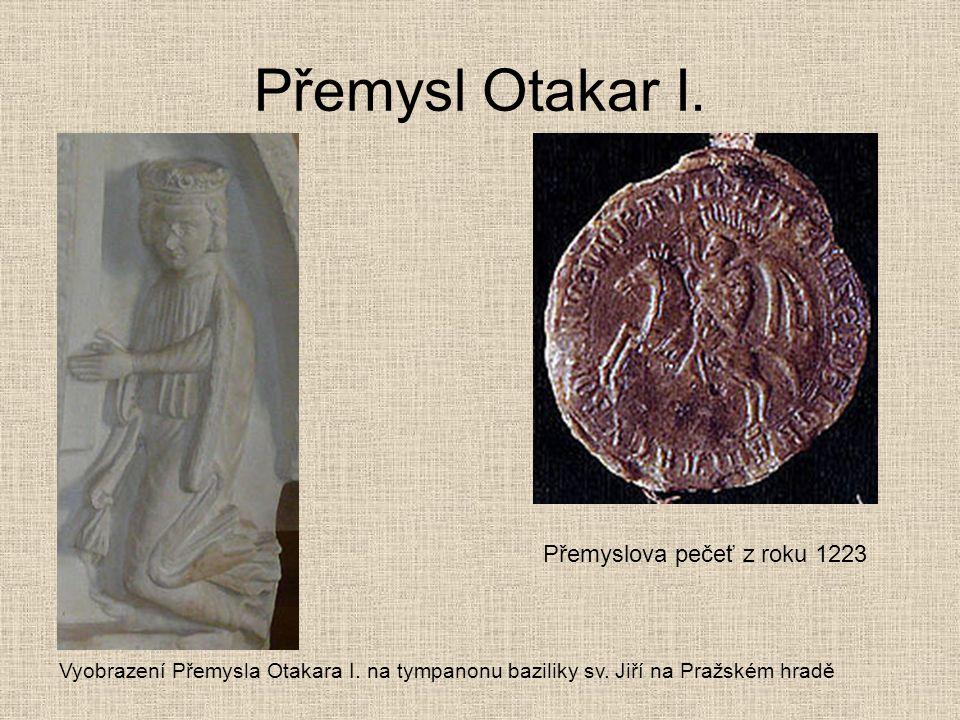 Přemysl Otakar I. Přemyslova pečeť z roku 1223 Vyobrazení Přemysla Otakara I. na tympanonu baziliky sv. Jiří na Pražském hradě