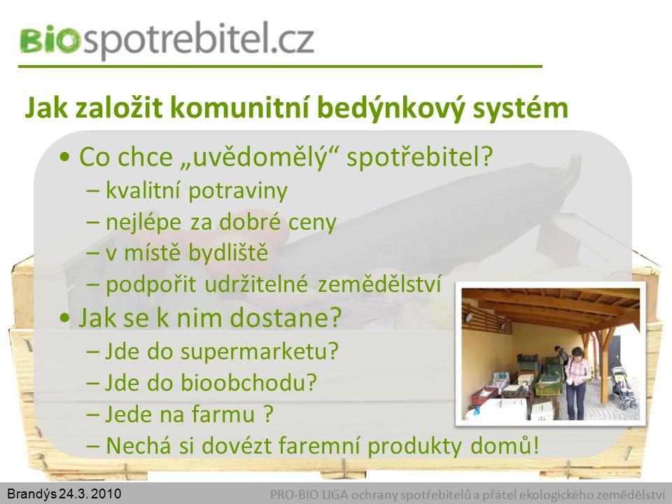 Jak založit komunitní bedýnkový systém PRO-BIO LIGA ochrany spotřebitelů a přátel ekologického zemědělství Brandýs 24.3.