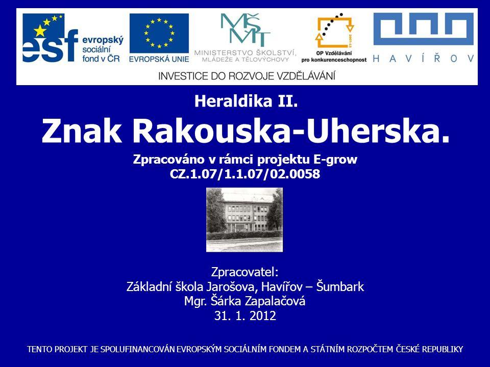 TENTO PROJEKT JE SPOLUFINANCOVÁN EVROPSKÝM SOCIÁLNÍM FONDEM A STÁTNÍM ROZPOČTEM ČESKÉ REPUBLIKY Zpracováno v rámci projektu E-grow CZ.1.07/1.1.07/02.0058 Zpracovatel: Základní škola Jarošova, Havířov – Šumbark Mgr.