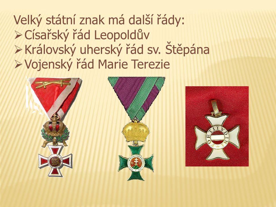Velký státní znak má další řády:  Císařský řád Leopoldův  Královský uherský řád sv.