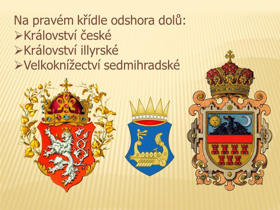 Na pravém křídle odshora dolů:  Království české  Království illyrské  Velkoknížectví sedmihradské