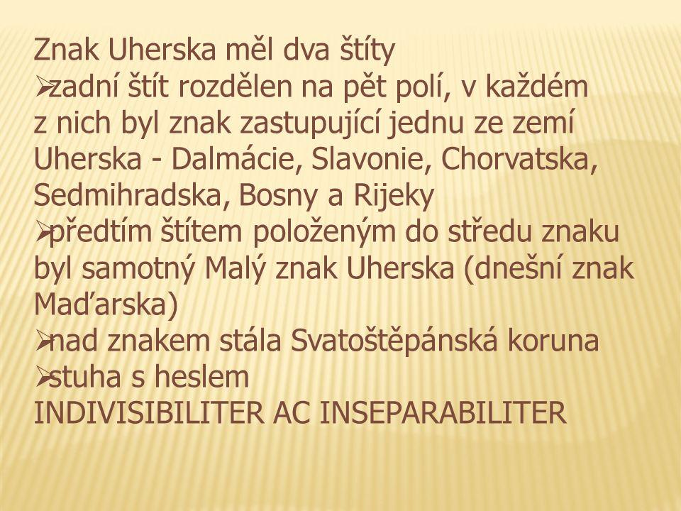 Znak Uherska měl dva štíty  zadní štít rozdělen na pět polí, v každém z nich byl znak zastupující jednu ze zemí Uherska - Dalmácie, Slavonie, Chorvatska, Sedmihradska, Bosny a Rijeky  předtím štítem položeným do středu znaku byl samotný Malý znak Uherska (dnešní znak Maďarska)  nad znakem stála Svatoštěpánská koruna  stuha s heslem INDIVISIBILITER AC INSEPARABILITER
