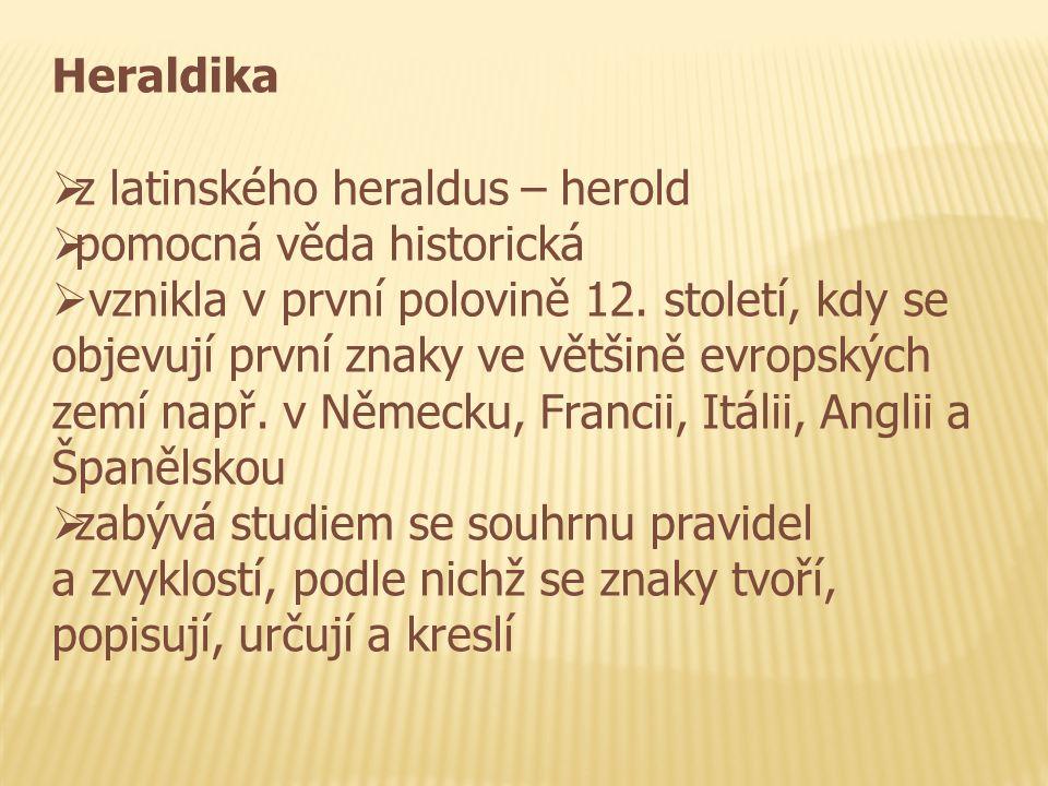 Heraldika  z latinského heraldus – herold  pomocná věda historická  vznikla v první polovině 12.