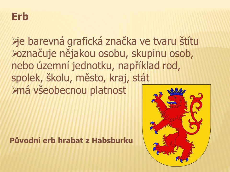 Erb  je barevná grafická značka ve tvaru štítu  označuje nějakou osobu, skupinu osob, nebo územní jednotku, například rod, spolek, školu, město, kraj, stát  má všeobecnou platnost Původní erb hrabat z Habsburku
