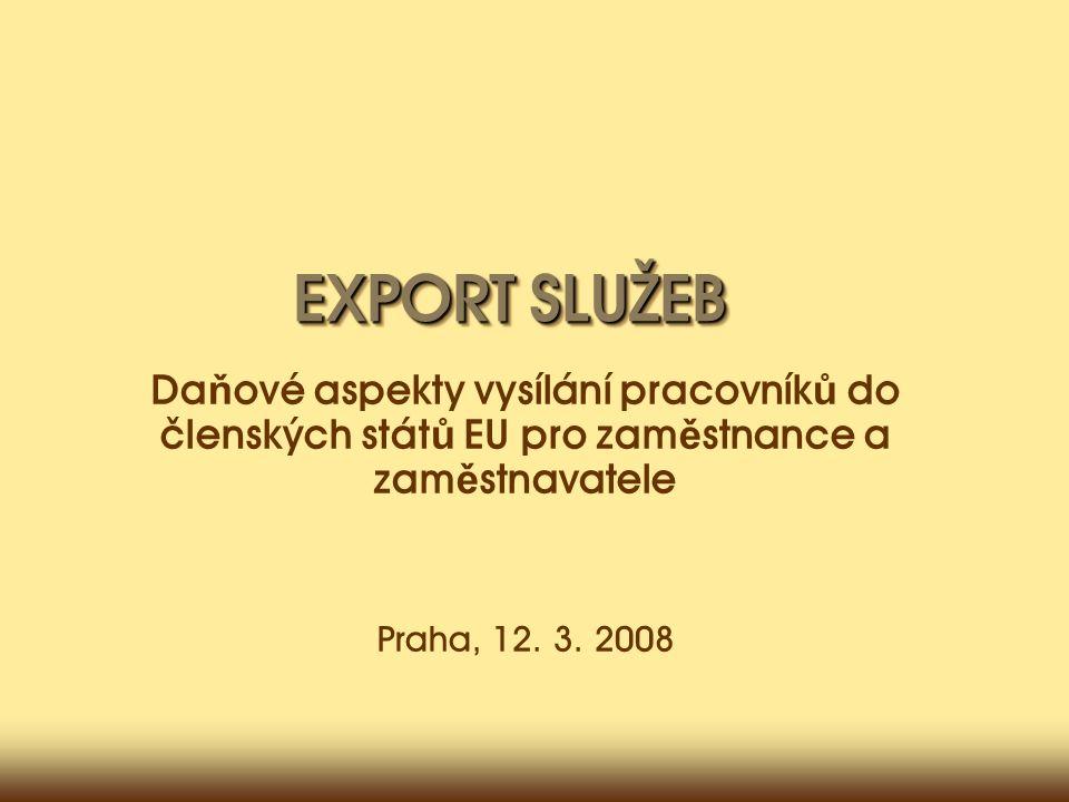 EXPORT SLUŽEB Da ň ové aspekty vysílání pracovník ů do členských stát ů EU pro zam ě stnance a zam ě stnavatele Praha, 12.
