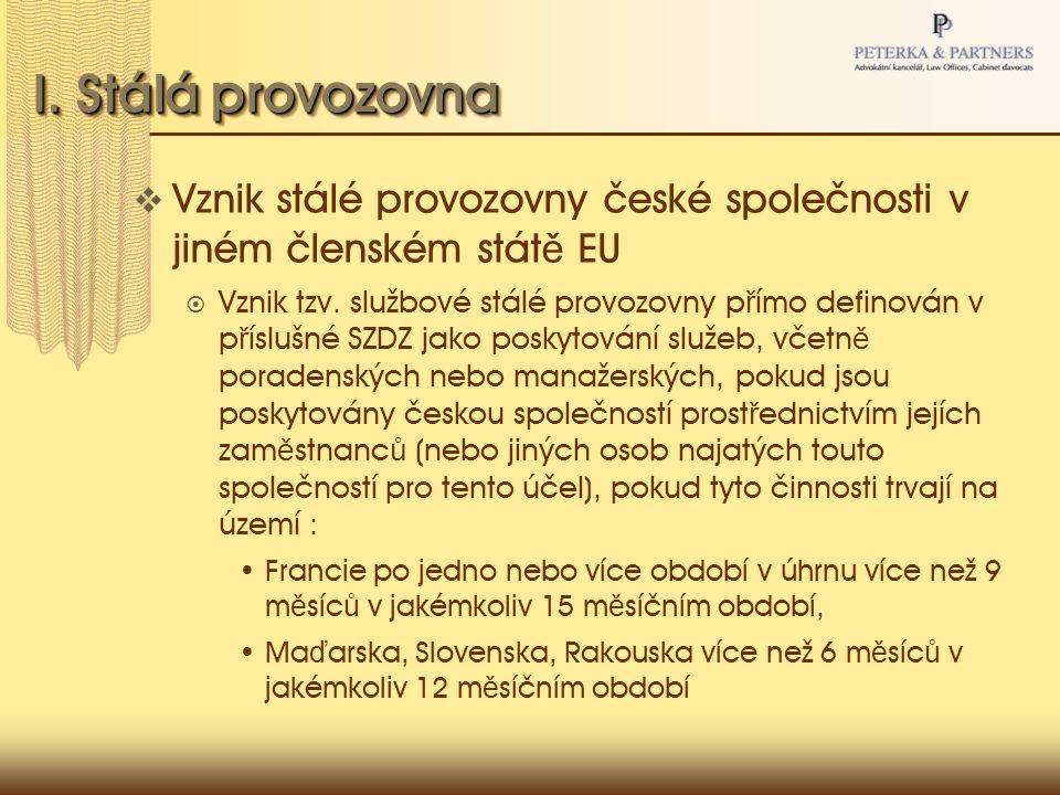 I. Stálá provozovna  Vznik stálé provozovny české společnosti v jiném členském stát ě EU  Vznik tzv. službové stálé provozovny p ř ímo definován v p