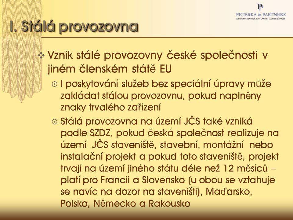 I. Stálá provozovna  Vznik stálé provozovny české společnosti v jiném členském stát ě EU  I poskytování služeb bez speciální úpravy m ů že zakládat