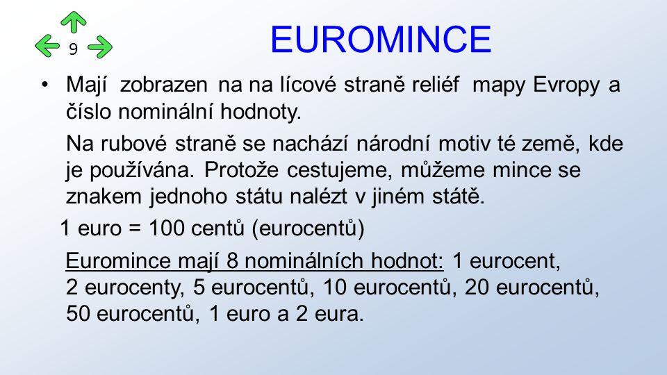 Mají zobrazen na na lícové straně reliéf mapy Evropy a číslo nominální hodnoty.