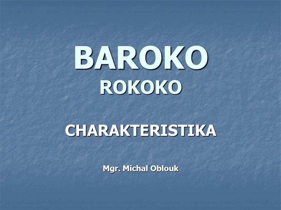 BAROKO ROKOKO CHARAKTERISTIKA Mgr. Michal Oblouk