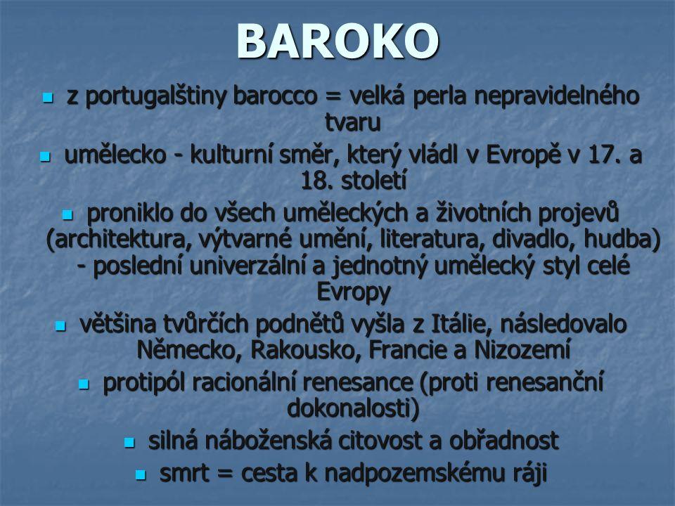 BAROKO z portugalštiny barocco = velká perla nepravidelného tvaru umělecko - kulturní směr, který vládl v Evropě v 17.